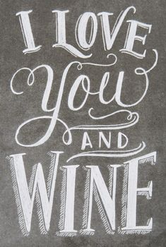 I love you and wine.