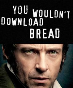 You wouldn't download bread...