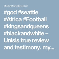 #god #seattle #Africa #Football #kingsandqueens #blackandwhite – Unisis true review and testimony. my book The 'theft' of my 3 babies.. follow this link: Source: ~~~~The 'theft' of my 3 babies~~~~ https://whome420.wordpress.com/2017/07/13/the-theft-of-my-3-babies-21/