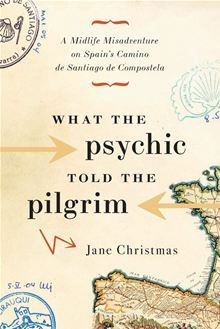 What the Psychic Told the Pilgrim: A Midlife Misadventure on Spain's Camino de Santiago de Compostela by Jane Christmas. Buy this eBook on #Kobo: http://www.kobobooks.com/ebook/What-Psychic-Told-Pilgrim-Midlife-Misadventure/book-ByNPj0kpvk26eWLUYmv5lQ/page1.html