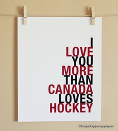 Custom Hockey Art Print, I Love You More Than Canada Loves Hockey, Choose Colors/Text, Unframed, 8x10 on Etsy, $18.00