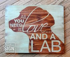Available on Etsy. All You Need is Love and a Dog - All You Need is Love and a Lab - Painted Wood Sign from Creative Sign Language - Perfect gift for the Lab lover. Labrador Retriever - Black Lab, Yellow Lab, Chocolate Lab. #LabradorRetriever