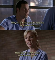 Grey's Anatomy - because that's what Jesus would freaking do!