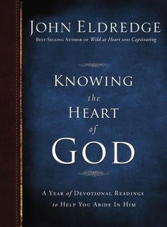Knowing the Heart of God : A Year of Devotional Readings to Help You Abide in Him, John Eldredge