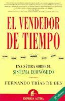 """""""El vendedor de tiempo. Una sátira sobre el sistema económico"""". Fernando Trías de Bes"""