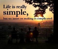 Simple life quotes life is really simple but we insist on making it complicated. confucius 350x296