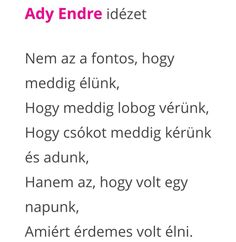Ady, érdemes élni ... Poem Quotes, Motivational Quotes, Poems, Dont Break My Heart, My Heart Is Breaking, Karma, Einstein, Quotations, Texts