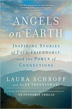 Angels on Earth: Inspiring Stories of Fate, Friendship, and the Power of Connections: Laura Schroff, Alex Tresniowski: 9781501144752: Amazon.com: Books