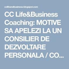 CC Life&Business Coaching: MOTIVE  SA APELEZI LA UN CONSILIER DE DEZVOLTARE PERSONALA / COACH