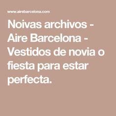 Noivas archivos - Aire Barcelona - Vestidos de novia o fiesta para estar perfecta.