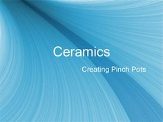 intro-ceramics-powerpoint-3831451 by Riverwood HS via Slideshare