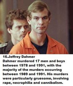 Jeffrey Lionel Dahmer, born May 21, 1960 was a serial killer and sex offender. Dahmer murdered 17 men and boys, between 1978 and 1991 whom mostly were of  African or Asian descent. His murders involved necrophilia, dismemberment, rape, and cannibalism. He died on November 28, 1994 in the Colombia Correctional  Institution, by a fellow inmate. He was beaten while in the prison gym.♡