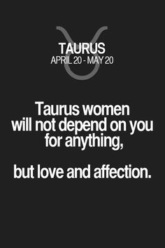 Taurus women will not depend on you for anything, but love and affection. Taurus…