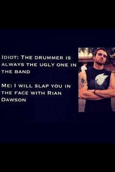 I will slap you in the face with Rian Dawson!!!/Ashton Irwin!/Mike Fuentes!/Gabe Barham!/Travis Barker!/Andy Hurley and Trè Cool You bite your tongue, sir!!!>>> You go girl!