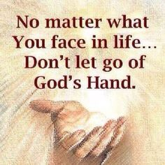 No matter what you face in life. don't let go of God's hand quotes god life sayings spiritual quotes life pictures best life quotes Prayer Quotes, Bible Verses Quotes, Faith Quotes, Bible Scriptures, Hand Quotes, Strength Quotes, Prayer Scriptures, Religious Quotes, Spiritual Quotes