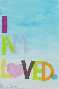 I am loved...you are loved.