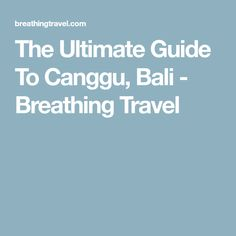 The Ultimate Guide To Canggu, Bali - Breathing Travel