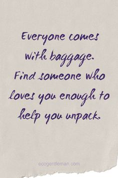 "♂ Inspirational Quotes ""Everyone comes with baggage. Find someone who loves you enough to help you unpack."" #ecogentleman"