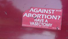 Against abortion? LMAO! Considering it's usually men who wanna control our wombs...
