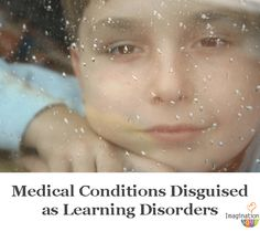 Medical Conditions Disguised as Learning Disorders