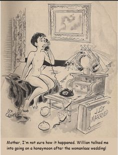 DON OREHEK? - Mother I'm not sure how it happened. Willian talked me into going on a honeymoon after the womanless wedding! - pin by Karla Elaine Sandy Thomas, Tg Fiction, Bill Ward, Trans Art, Adult Cartoons, Vintage Cartoon, Comic Artist, Line Drawing, Erotica