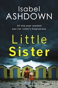 Little Sister: A gripping, twisty thriller about family secrets and betrayal by [Ashdown, Isabel]