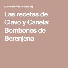 Las recetas de Clavo y Canela: Bombones de Berenjena