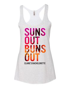 Suns Out Buns Out Tank tops for bachelorette parties or girls weekend beach tank top Please note the name of the bachelorette if needed when checking out, if ordered with no notes the caption below wi