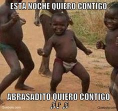 ESTA NOCHE QUIERO CONTIGO ABRASADITO QUIERO CONTIGO  ♫♪ ♫  #memes, #quebolu, #queboluFan, #crearMeme, #subirMeme, #hacerMeme, #memesGraciosos