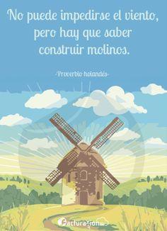 Un proverbio holandés dice: No puede impedirse el viento, pero hay que saber construir molinos.