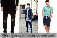 Carlos Medeiros - Moda Masculina: #MagroDeRuim: Dicas do que usar!