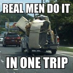 » Real men do it in one trip