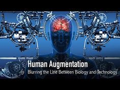 Human Augmentation: Blurring the Line Between Biology & Technology - YouTube