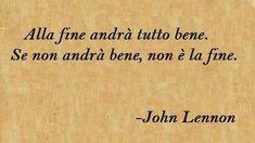 Italian quotes, greatest, smart, sayings, john lennon 2020 John Lennon, Inspirational Phrases, Motivational Words, Italian Love Quotes, Everything Will Be Ok, Smart Quotes, Smart Sayings, Instagram Quotes, True Words