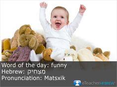 Word of the day: Funny  Hebrew: מַצְחִיק  Pronunciation: Matschik