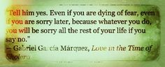 One of my favorite quotes from this book :) by Gabriel Garcia marquez