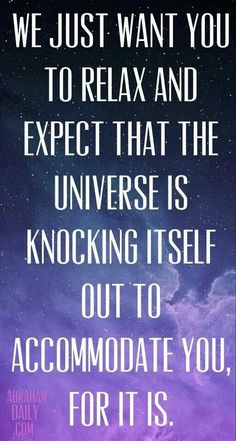 Just chill! The Universe Got our back! #Lawofattraction