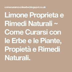 Limone Proprieta e Rimedi Naturali ~ Come Curarsi con le Erbe e le Piante, Propietà e Rimedi Naturali.