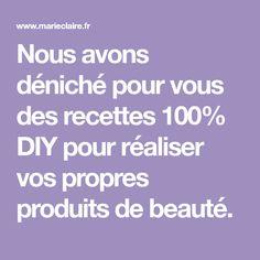 Nous avons déniché pour vous des recettes 100% DIY pour réaliser vos propres produits de beauté.