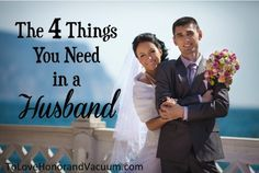 The 4 Things You Need in a Husband. Don't get married if these 4 criteria aren't met!