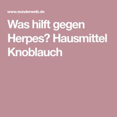 Was hilft gegen Herpes? Hausmittel Knoblauch Fitness Workouts, Health Remedies, Good To Know, Get Started, Smoothie, Detox, Lotion, Beauty Hacks, Food And Drink