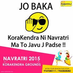 "Jo Baka!! KoraKendra Ni Navratri Ma To Javu J Padse!! ""Hurry Up""!! 4 DAYS TO GO. Book your season passes now only at #KorakendraNavratri2015 | India's Biggest Navratri"
