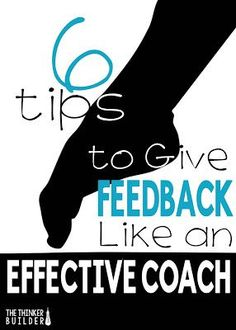 Read six tips on how to give effective feedback to students, all of which parallel how a great coach goes about coaching. (The Thinker Builder)