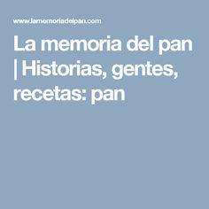La memoria del pan | Historias, gentes, recetas: pan