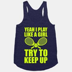 'Yeah I Play Like a Girl: Try to Keep Up' tennis vest tee t-shirt. Sportswear, club gear and customised club promotional merchandise. Training kit, supporters club gear and sports accessories Tennis Gear, Tennis Gifts, Sport Tennis, Play Tennis, Tennis Match, Serena Williams, Tennis Pictures, Tennis Party, Tennis Workout