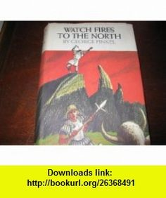 Watch fires to the north George Finkel ,   ,  , ASIN: B0006BREPM , tutorials , pdf , ebook , torrent , downloads , rapidshare , filesonic , hotfile , megaupload , fileserve