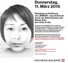 exhibition Möbius Akiko Kurihara & Misato Seki opening: 11.March.2015.(Wed. ) 18:00 - duration: 11. - 21.March.2015. 11:00 - 20:00 Micheko Galerie Theresienstr.18, 80333 Munich, Germany www.micheko.com Tel. : +49(0)89 3816 9388