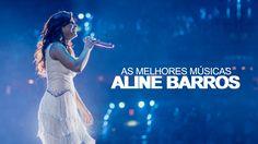 Aline Barros - AS MELHORES (músicas mais tocadas) [[ATUALIZADA]] [[NOVA ...