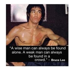 """""""A wise man can always be found alone. A weak man can always be found in crowd. Bruce Lee, Tony Robbins, Snitch Quotes, Motivational Quotes For Success, Inspirational Quotes, Leadership, Fitness Motivation, Motivation Success, Daily Motivation"""