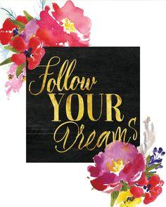 Follow your dreams.